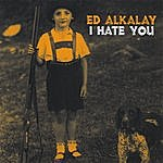 Ed Alkalay I Hate You