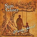 Sam Glaser Fatherhood
