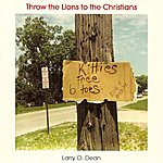 Larry O. Dean Throw The Lions To The Christians