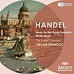 The English Concert Handel: Music For The Royal Fireworks; Water Music