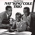 Nat King Cole Trio Any Old Time