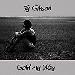 Ty Gibson Goin' My Way