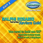 Ralphi Rosario You Used To Hold Me '08 (Part 2) [Feat. Xavieria Gold]