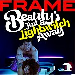 Frame Beauty's Just A Lightswitch Away