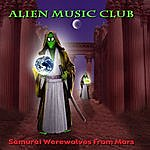 Alien Music Club Samurai Werewolves From Mars