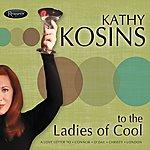 Kathy Kosins To The Ladies Of Cool