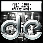 Dark By Design Push It Back [Unit 13 Remix]