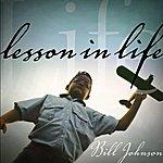 Bill Johnson Lesson In Life - Single