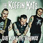 The Koffin Kats Our Way & The Highway