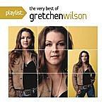 Gretchen Wilson Playlist: The Very Best Of Gretchen Wilson