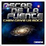 Oscar De La Fuente The Gave Us Rock