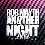 Rob Mayth Another Night 2k12