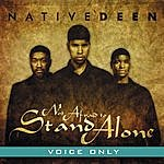 Native Deen Not Afraid To Stand Alone (Voice Only)