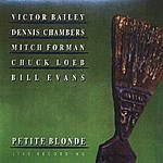 Bill Evans Petite Blonde (Feat. Victor Bailey, Dennis Chambers, Mitch Forman & Chuck Loeb)