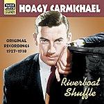 Hoagy Carmichael Carmichael, Hoagy: Riverboat Shuffle (1927-1938)