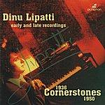 Dinu Lipatti Dinu Lipatti: Cornerstones (1936-1950)