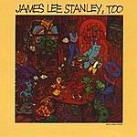 James Lee Stanley James Lee Stanley, Too