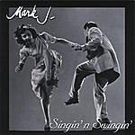 Mark J Singin' N Swingin'
