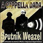 Sputnik Weazel A Cappella Dada