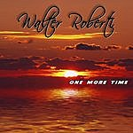 Walter Roberti One More Time