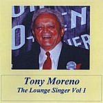 Tony Moreno The Lounge Singer, Vol. 1