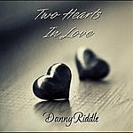 Danny Riddle Two Hearts In Love