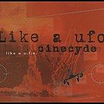 Cinecyde Like A U.F.O.