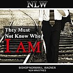 Bishop Norman L. Wagner They Must Not Know Who I Am