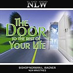 Bishop Norman L. Wagner The Door To The Rest Of Your Life