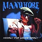 Manwhore Hooray For Monkey Spray