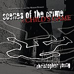 Christopher Young Scenes Of The Crime/A Child's Game - Original Music From The Motion Pictures
