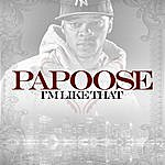 Papoose I'm Like That