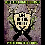 Dub T Life Of The Party (Feat. Blake Johnson)