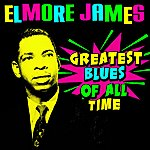 Elmore James Greatest Blues Of All Time