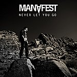 Manafest Never Let You Go - Single