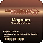 Magnum Live Without You