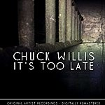 Chuck Willis It's Too Late