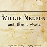 Willie Nelson And Then I Wrote (Original Album)