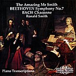 Ronald Smith Beethoven: Symphony No. 7 - Bach: Chaconne (The Amazing Mr. Smith)