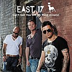 East 17 Can't Get You Off My Mind (Crazy) - Single
