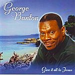 George Banton Give It All To Jesus