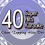 B Star 40 Super Hits Karaoke: Chart Topping Hits V10