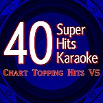 B Star 40 Super Hits Karaoke: Chart Topping Hits V5