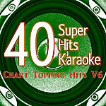 B Star 40 Super Hits Karaoke: Chart Topping Hits, Vol. 6