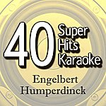 B Star 40 Super Hits Karaoke: Engelbert Humperdinck