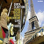 Buck Clayton Here Today, Gone Tomorrow - Live In Paris