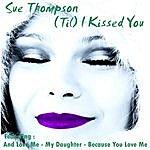 Sue Thompson (Til) I Kissed You