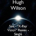"Hugh Wilson See - ""X-Ray Vision"" Remix - Single"