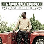 Young Dro Racked Up