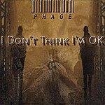 Phage I Don't Think I'm Ok